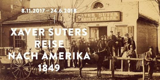 Wechselausstellung Xaver Suters Reise nach Amerika 1849